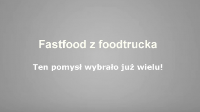 Fastfood z foodtrucka pomysłem na biznes